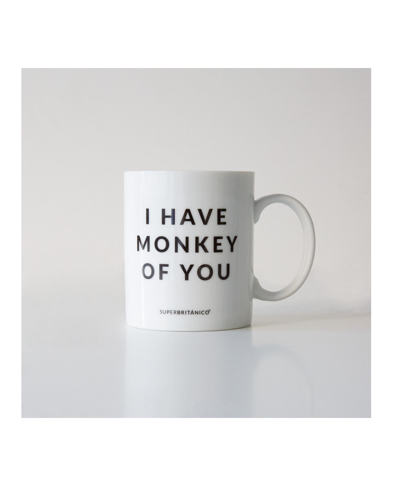 TAZA I HAVE MONKEY  OF YOU